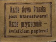 Każde słowo Prusaka jest kłamstwem! Każde przyrzeczenie świstkiem papieru!