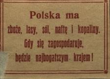 Polska ma zboże, lasy, sól, naftę i kopaliny. Gdy sie zagospodaruje, będzie najbogatszym krajem!