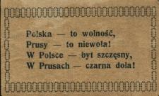Polska to wolność, Prusy to niewola! W Polsce byt szczęsny, w Prusach czarna dola!