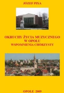 Okruchy życia muzycznego w Opolu : wspomnienia chórzysty