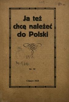 Ja tez chcę należeć do Polski [Inc.:] Już długo przypatrujemy się wszystkiemu, co się dzieje u nas na Śląsku Cieszyńskim