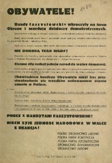 Obywatele! [Inc:] Bandy faszystowskie wkroczyły na teren okręgu i mordują działaczy demokratycznych [Expl:] Precz z bandytami faszystowskimi! Niech żyje jedność narodowa w walce z reakcją!