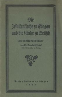 Die Jesuitenkirche zu Glogau und die Kirche zu Seitsch : zwei schlesische Barockdenkmäler