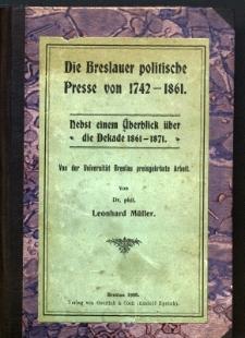 Die Breslauer politische Presse von 1742-1861 : nebst einem Überblick über die DEkade 1861-1871