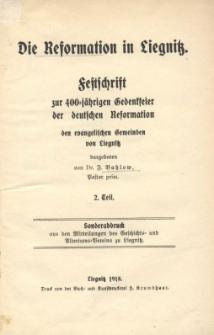 Die Reformation in Liegnitz : Festschrift zur 400jähr. Gedenkfeier der deutschen Reformation den evangelischen Gemeinden von Liegnitz. 2 Tl