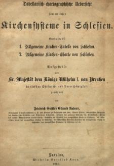 Tabellarisch-chartographische Uebersicht sämtlicher Kirchensysteme in Schlesien