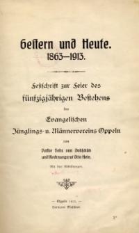 Gestern und Heute : 1863-1913 : Festschrift zur Feier des fünfzigjährigen Bestehens des Evangelischen Jünglings= u. Männervereins Oppeln