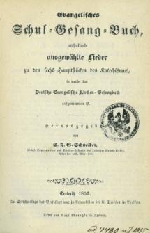 Evangelisches Schul Gesang Buch, enthaltend ausgewählte Lieder zu den 6 hauptstücken des Katechismus, in welche das Deutsche Evangelische Kirchen-Gesangbuch aufgenommen ist