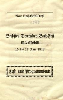 Sechstes Deutsches Bach=Fest in Breslau 15. bis 17. Juni 1912 : Fest= und Programmbuch