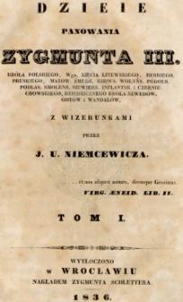 Dzieje panowania Zygmunta III, króla polskiego, Wgo. xięcia litewskiego, ruskiego, pruskiego [...] z wizerunkami. T. 1