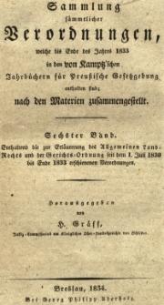 Enthaltend die zur Erläuterung des Allgemeinen Land Rechts und der Gerichts-Ordnung seit dem 1.Juli 1830 bis ende 1833. Bd.6