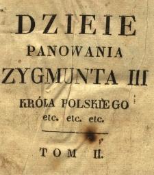 Dzieje panowania Zygmunta III, króla polskiego, Wgo. xięcia litewskiego, ruskiego, pruskiego [...] z wizerunkami. T. 2