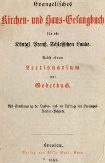 Evangelisches Kirchen= und Haus=Gesangbuch für die Königl. Preuss. Schlesischen Lande.