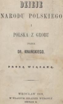 Dzieje narodu polskiego i Polska z grobu : prozą wiązaną