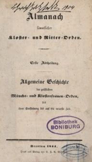 Almanach sämmtlicher Kloster= und Ritter=Orden. Abt.1. Allgemeine Geschichte der geistlichen Mönchs= und Klosterfrauen=Orden seit ihrer Entstehung bis auf die neueste Zeit