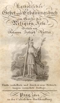 Katholisches Gebet und Erbauungsbuch im Geiste der Religion Jesu