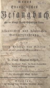 Neues evangelisches Gesangbuch für die Königl. Preuss. Schlesischen Lande zur offentlichen und häuslichen Gottesverehrung