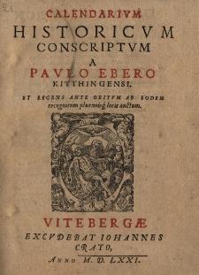 Calendarium Historicum conscriptum a Paulo Ebero Kitthingensi et recens ante obitum ab eodem recongnitum plurimisque locic auctum