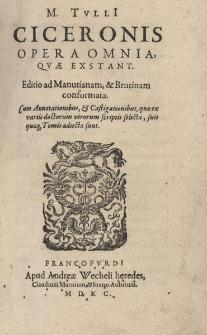 Opera omnia, quae extant. Editio ad Manutianam et Brutinam conformata. Cum Annotationibus et Castigationibus, que ex variis doctorum virorum scriptis selectae, suis quaeque Tomis adiectae sunt