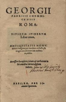 Roma. Eiusdem itinerum Liber unus. Antiquitatis monumenta insignia per eundem collecta et magna accesione iam auctiora edita