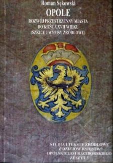 Opole : rozwój przestrzenny miasta do końca XVII wieku (szkice i wypisy źródłowe)