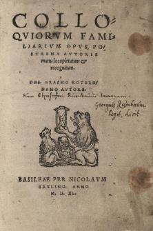 Colloquiorum Familiarum opus, postrema autoris manau locupletatum cum recognitum des...