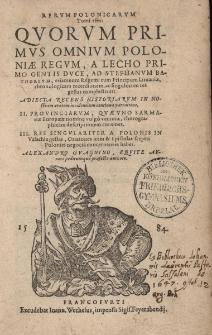 Rerum Polonicarum tomi tres quorum primus omnium Poloniae Regum, a Lecho primo gentis duce ad Stephanum Bathoreum, etiamnum Regem [...]