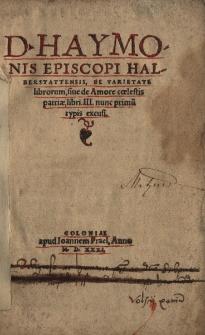 D. Haymo Episcopi Halberstattensis de varietate librorum, sive de Amore coelestis patriae, libri III nunc primum typis excusi