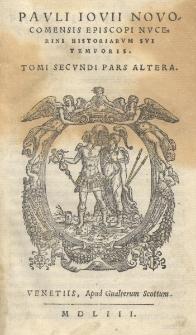 Pauli Iovii Novocomensis Episcopi Nucerini Historiarum sui temporis. T. II Pars 2