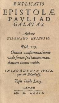 Explicatio Epistolae Pauli ad Galatas. Authore... in Academia Iulia quae est Helmstadii