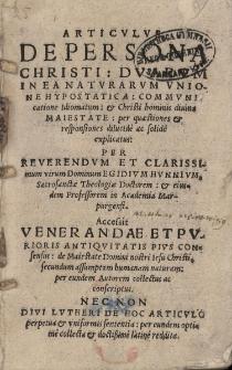 Articulus de persona Christi; duarum in ea naturarum unione hypostatica; communicatione idiomatum; Christi hominis diuinae maiestate...,