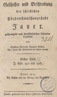 Geschichte und Beschreibung der Schlesischen Fürstenthumshauptstadt Jauer. Tl. 1 : J. Chr. 900 bis 1526
