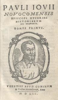 Pauli Iovii Novocomensis Episcopi Nucerini Historiarum sui temporis. T.I