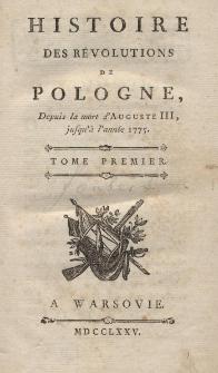 Histoire des revolutions de Pologne, depuis la mort d'Auguste III, jusqu' à l'année 1775 T.1
