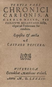 Tertia pars Chronici Carionis a Carolo Magno ubi Philippus Melanthon desiit, usque ad Fridericum Secundum. Exposita et aucta a Casparo Peucero