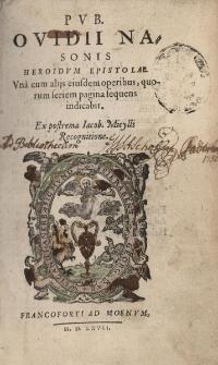 Heroidum epistolae. Una cum alijs eiusdem operibuss, quorum feriem pagina sequens indicabit. Ex postrema Jacob. Micylii recognitione