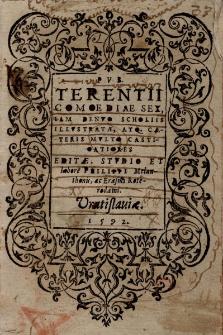 Comoediae sex, iam denuo scholiis illustratae, atque caeteris multo castigatiores, editae, studio et labore Philippi Melanthonis ac Erasmi Roterodami
