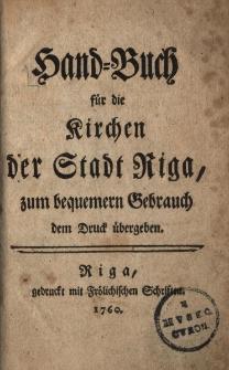 Hand-Buch für die Kirchen der Stadt Riga, zum beguemern Gebrauch dem Druck übergeben