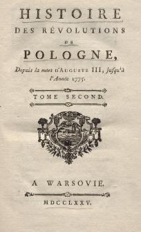 Histoire des revolutions de Pologne, depuis la mort d'Auguste III, jusqu' à l'année 1775 T.II