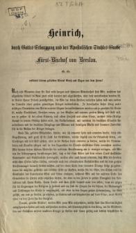 Heinrich, durch Gottes Erbarmung und des Apostolischen Stuhles Gnade Fürst=Bischof von Breslau... [Podpis:] Heinrich