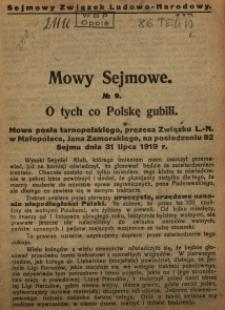 Mowy sejmowe nr 9. O tych co Polskę gubili. Mowa posła tarnopolskiego, prezesa Związku L.-N. w Małopolsce, Jana Zamorskiego, na posiedzeniu 82 Sejmu dnia 31 lipca 1919 r.