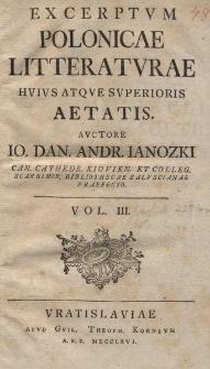 Excerptum Polonicae Litteraturae Huius Atque Superioris Aetatis [...]. Vol.III