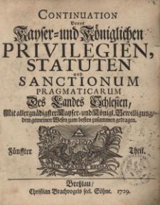 Continuation derer Kayser-und Königlichen Privilegien, Statuten und sanctionum pragmaticarum des Landes Schlesien, Th. 5