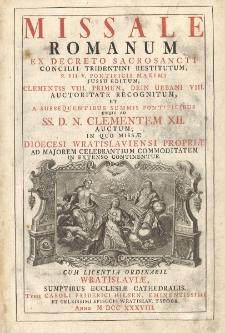 Missale Romanum Ex Decreto Sacrosancti Concilii Tridentini Restitutum, S. Pii V. Pontificis Maximi Jussu Editum, Clementis VIII. Primum, Dein Urbani VIII. Auctoritate Recognitum, Et A Subsequentibus Summis Pontificibus Usque Ad SS. D. N. Clementem XII. Auctum, In Quo Missae Dioecesi Wratislaviensi Propriae Ad Majorem Celebrantium Commoditatem E=In Extenso Continentur