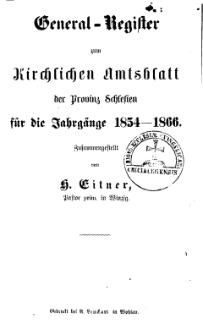 General-Register zum kirchlichen Amtsblatt der Provinz Schlesien für die Jahrgänge 1854-1866