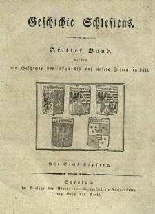 Geschichte Schlesiens. Bd.3, Welcher die Geschichte von 1740 bis auf unsere Zeiten enthält