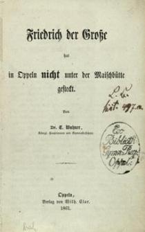 Friedrich der Grosse hat in Oppeln nicht unter der Maischbütte gesteckt