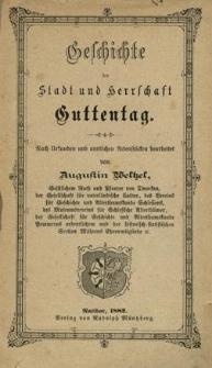 Geschichte der Stadt und Herrschaft Guttentag : nach Urkunden und amtlichen Actenstücken