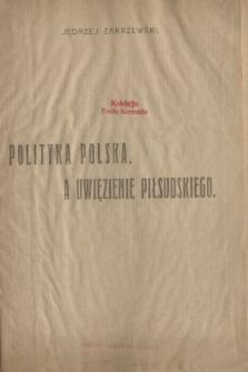 Polityka polska a uwięzienie Piłsudskiego