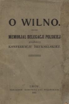 O Wilno : memorjał delegacji polskiej przedłożony Konferencji Brukselskiej